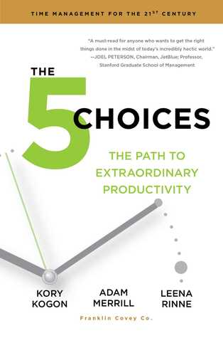 The 5 Choices: The Path to Extraordinary Productivity