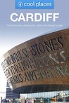 Cardiff: The best pubs, restaurants, sights and places to stay (Cool Places UK Travel Guides Book 35)