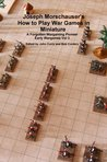 Joseph Morschauser's How to Play War Games in Miniture: A Forgotten Wargaming Pioneer Early Wargames Vol. 3