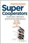 SuperCooperators: Evolution, Altruism and Human Behaviour (or why we need each other to succeed)