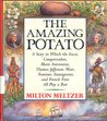 The Amazing Potato: A Story in Which the Incas, Conquistadors, Marie Antoinette, Thomas Jefferson, Wars, Famines, Immigrants, and French Fries All Play a Part