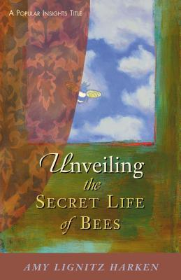Unveiling the Secret Life of Bees by Amy Lignitz Harken