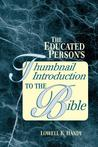 The Educated Person's Thumbnail Introduction to the Bible