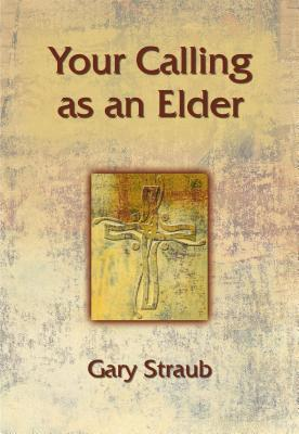 Your Calling as an Elder by Gary Straub