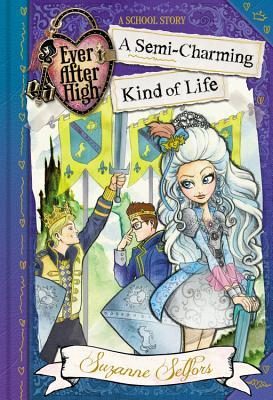 A Semi-Charming Kind of Life (Ever After High: A School Story, #3)
