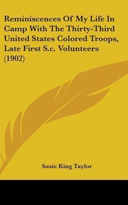 Reminiscences of My Life in Camp with the Thirty-Third United... by Susie King Taylor