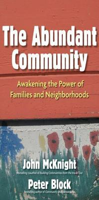 The Abundant Community: Awakening the Power of Families and Neighborhoods