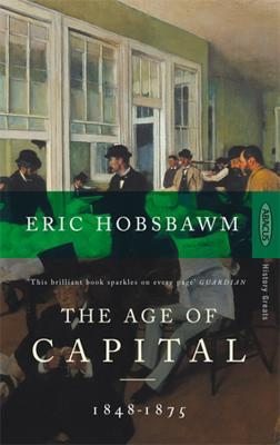 The Age of Capital, 1848-1875 by Eric Hobsbawm