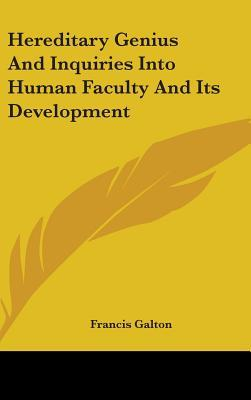 Hereditary Genius and Inquiries Into Human Faculty and Its Development