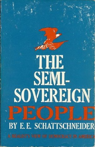 The semisovereign people: A realist's view of democracy in America