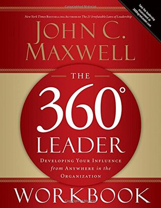 The 360 Degree Leader Workbook by John C. Maxwell