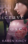 Crave the Rose by Karen Kincy