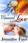 A Moment to Love by Jennifer Faye