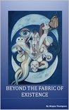Beyond the Fabric of Existence