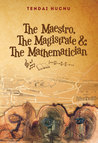 The Maestro, the Magistrate and the Mathematician by Tendai Huchu