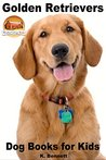 Golden Retrievers: Dog Books for Kids (Amazing Animal Books for Young Readers Book 55)