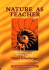Nature as Teacher - New Principles in the Working of Nature: Volume 2 of Renowned Environmentalist Viktor Schauberger's Eco-Technology Series