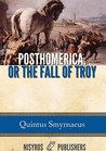 Posthomerica, or the Fall of Troy