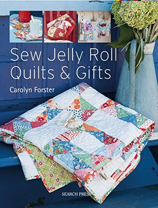 Sew Jelly Roll Quilts and Gifts Carolyn Forster