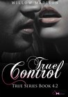 True Control 4.2 by Willow Madison
