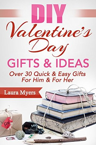 DIY Valentine's Day Gifts & Ideas: Over 30 Quick & Easy Gifts For Him ...