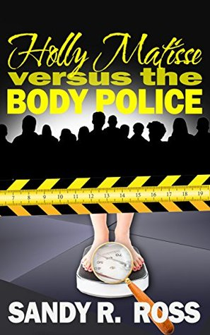Holly Matisse Versus The Body Police  by  Sandy R. Ross