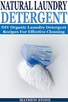 DIY LAUNDRY DETERGENT: Natural Cleaning Recipes For Household Cleaning: Make Your Own Laundry Detergent (DIY Household Hacks - DIY Cleaning and Organizing ... Cleaning And Organizing - DIY - Self Help)