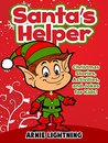 Children's Book: Santa's Helper (Adorable Bedtime Story/Picture Book for Beginner Readers About Santa's Elves, Ages 3-10): Christmas Stories for Kids and ... Jokes (Christmas Books for Children)