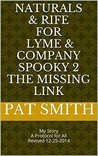 Naturals & Rife for Lyme & Company Spooky 2 THE MISSING LINK: My Story A Protocol for All Revised 12-25-2014 (THE SIMPLE BASICS of HEALING ALL - SPOOKY 2)