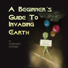 A Beginner's Guide to Invading Earth by Gerhard Gehrke