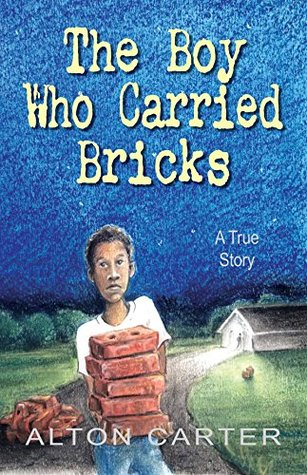 The Boy Who Carried Bricks -- A True Story of Survival
