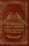 The Monster Hunter's Handbook: The Ultimate Guide to Saving Mankind from Vampires, Zombies, Hellhounds, and Other Mythical Beasts