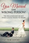 You Married the Wrong Person: The Relationship Secret Every Couple Needs to Know