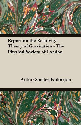 Report on the Relativity Theory of Gravitation - The Physical Society of London