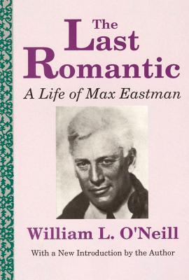 The Last Romantic: A Life of Max Eastman