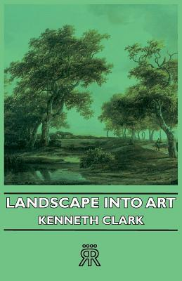 Landscape Into Art by Kenneth Clark
