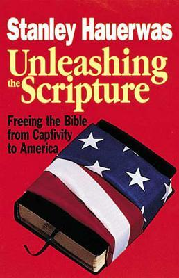 Unleashing the Scripture: Freeing the Bible from Captivity to America