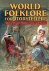 World Folklore for Storytellers: Tales of Wonder, Wisdom, Fools, and Heroes