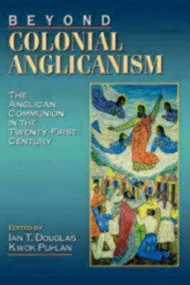 Beyond Colonial Anglicanism by Ian T. Douglas