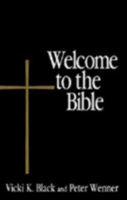 Welcome to the Bible by Vicki K. Black