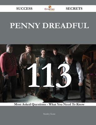 Penny Dreadful 113 Success Secrets - 113 Most Asked Questions on Penny Dreadful - What You Need to Know  by  Stanley Kane