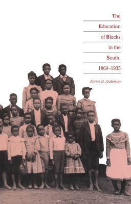 Education of Blacks in the South, 1860-1935 by James D. Anderson