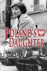 Poland's Daughter: How I Met Basia, Hitchhiked to Italy, and Learned about Love, War, and Exile