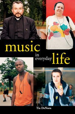 Music in Everyday Life by Tia DeNora