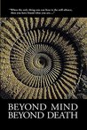 Beyond Mind, Beyond Death