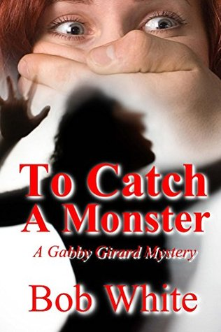 To Catch a Monster  by  Bob White
