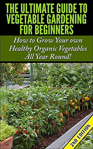 The ultimate guide to vegetable gardening for beginners 2nd edition how to grow your own - Container gardening for beginners practical tips ...