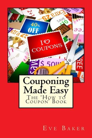 Couponing Made Easy - the How to Coupon Book Eve Baker