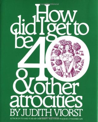 How Did I Get to Be 40 by Judith Viorst