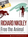 Eat Like A Caveman and other excerpts from Free The Animal (Paleo Diet and Caveman Diet Guide) [EXCERPT]